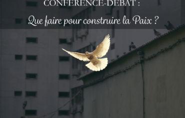 CONFÉRENCE-DÉBAT : Que faire pour construire la Paix ?